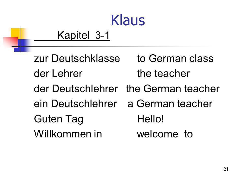Klaus Kapitel 3-1 zur Deutschklasse to German class der Lehrer the teacher der Deutschlehrer the German teacher ein Deutschlehrer a German teacher Gut