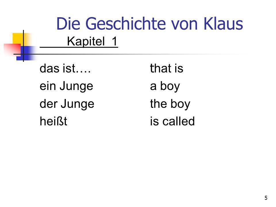 Die Geschichte von Klaus Kapitel 1 das ist…. t hat is ein Junge a boy der Junge the boy heißt is called 5