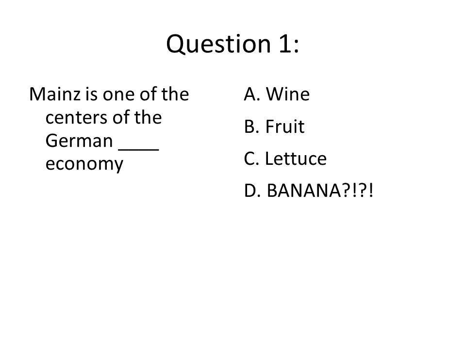 Question 1: Mainz is one of the centers of the German ____ economy A.