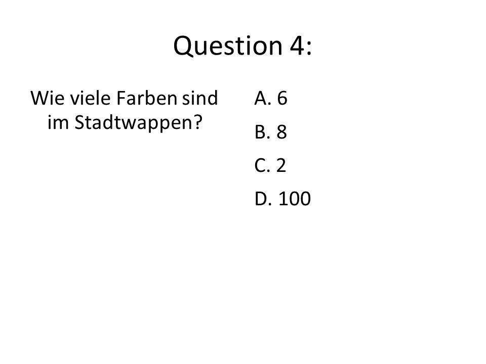 Question 4: Wie viele Farben sind im Stadtwappen? A. 6 B. 8 C. 2 D. 100