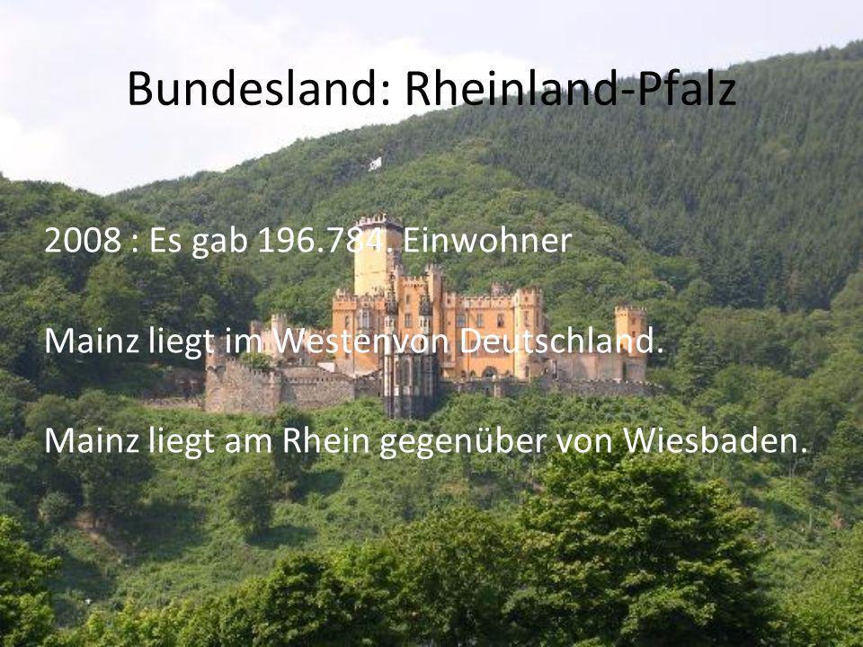 Bundesland: Rheinland-Pfalz 2008 : Es gab 196.784. Einwohner Mainz liegt im Westenvon Deutschland. Mainz liegt am Rhein gegenüber von Wiesbaden.