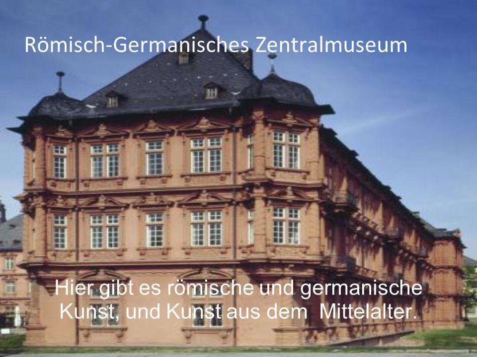 Römisch-Germanisches Zentralmuseum Hier gibt es römische und germanische Kunst, und Kunst aus dem Mittelalter.