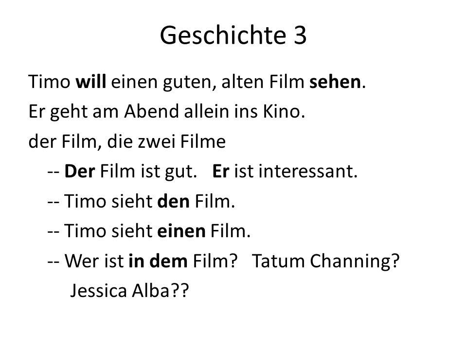 Geschichte 3 Timo will einen guten, alten Film sehen. Er geht am Abend allein ins Kino. der Film, die zwei Filme -- Der Film ist gut. Er ist interessa
