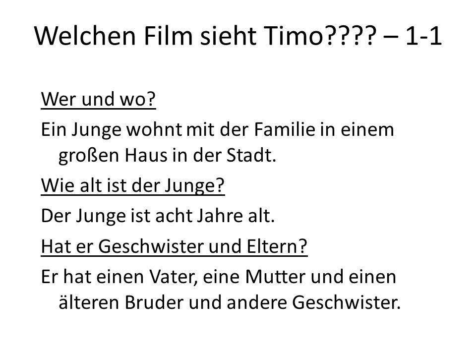 Welchen Film sieht Timo???? – 1-1 Wer und wo? Ein Junge wohnt mit der Familie in einem großen Haus in der Stadt. Wie alt ist der Junge? Der Junge ist