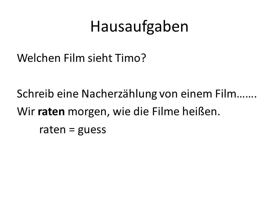 Hausaufgaben Welchen Film sieht Timo? Schreib eine Nacherzählung von einem Film……. Wir raten morgen, wie die Filme heißen. raten = guess