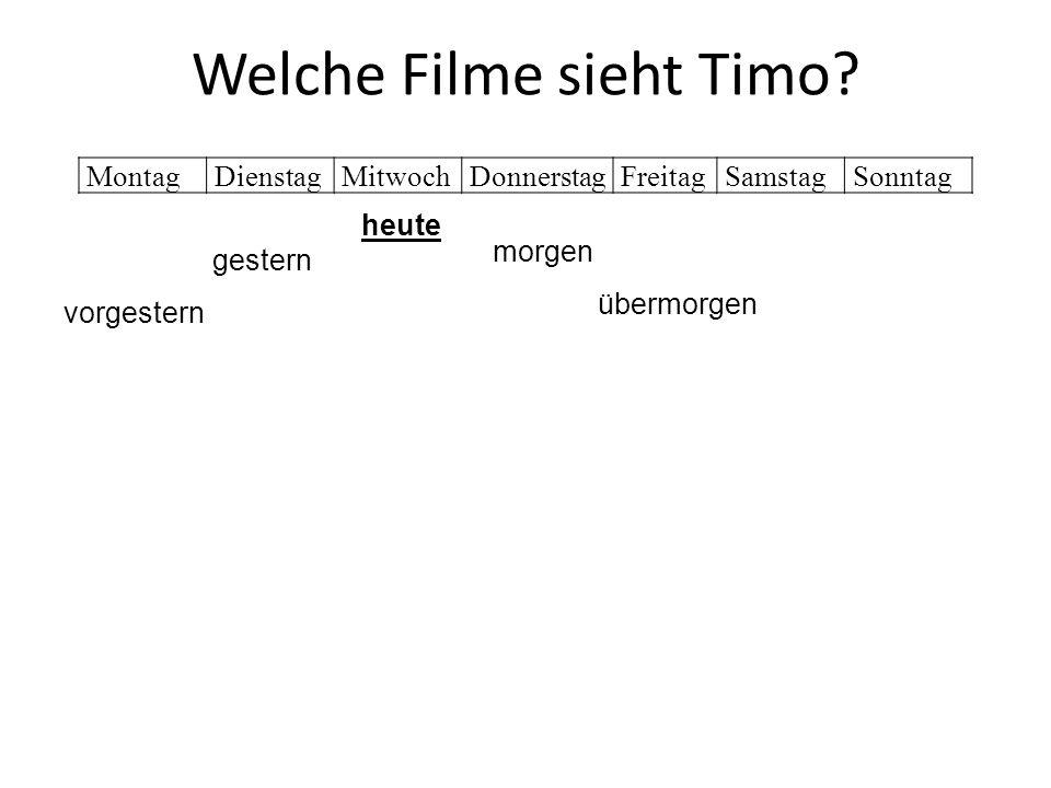 Welche Filme sieht Timo? MontagDienstagMitwochDonnerstagFreitagSamstagSonntag heute gestern vorgestern morgen übermorgen