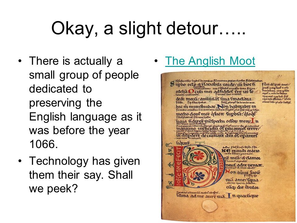 Okay, a slight detour….. There is actually a small group of people dedicated to preserving the English language as it was before the year 1066. Techno