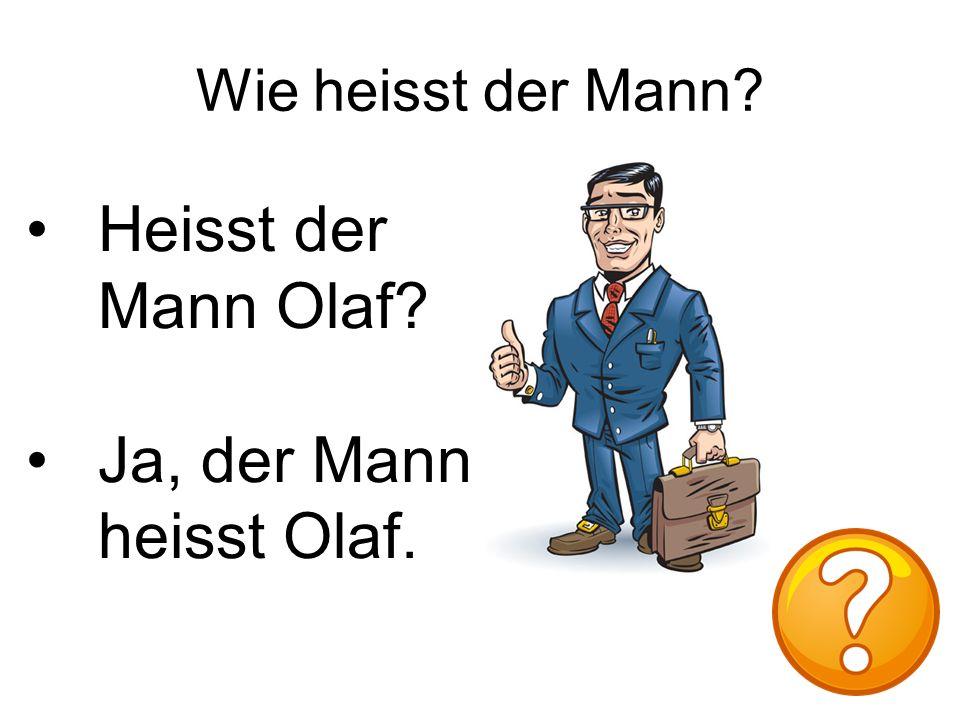 Wie heisst der Mann Heisst der Mann Olaf Ja, der Mann heisst Olaf.