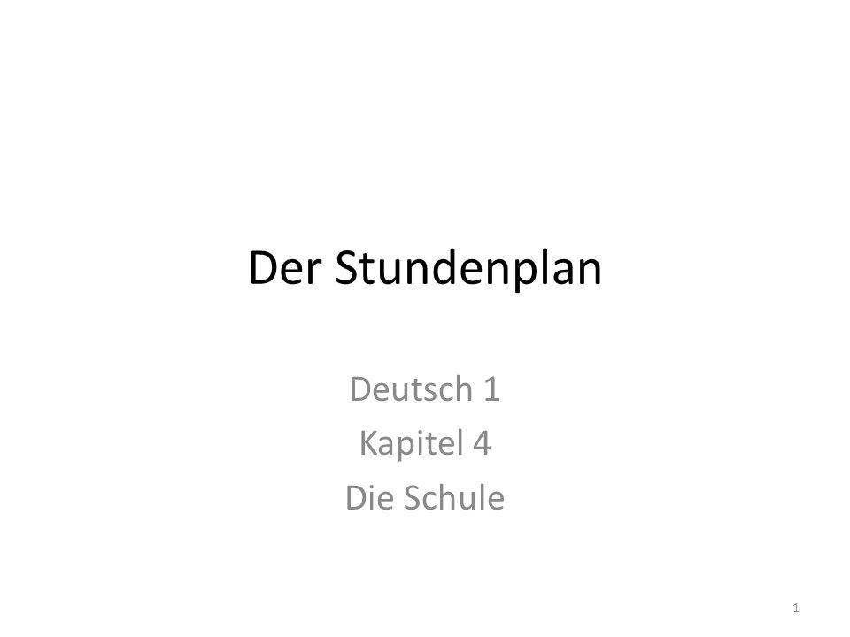 1 Der Stundenplan Deutsch 1 Kapitel 4 Die Schule