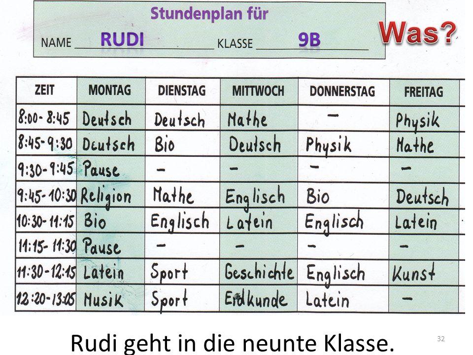 32 Rudi geht in die neunte Klasse.