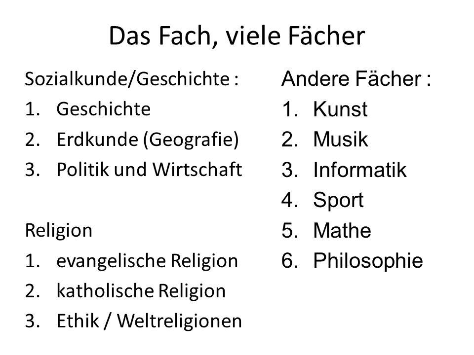 Das Fach, viele Fächer Sozialkunde/Geschichte : 1.Geschichte 2.Erdkunde (Geografie) 3.Politik und Wirtschaft Religion 1.evangelische Religion 2.kathol