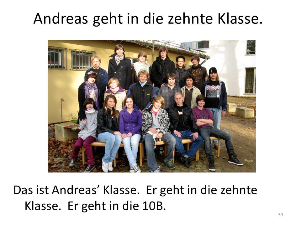 39 Andreas geht in die zehnte Klasse. Das ist Andreas Klasse. Er geht in die zehnte Klasse. Er geht in die 10B.