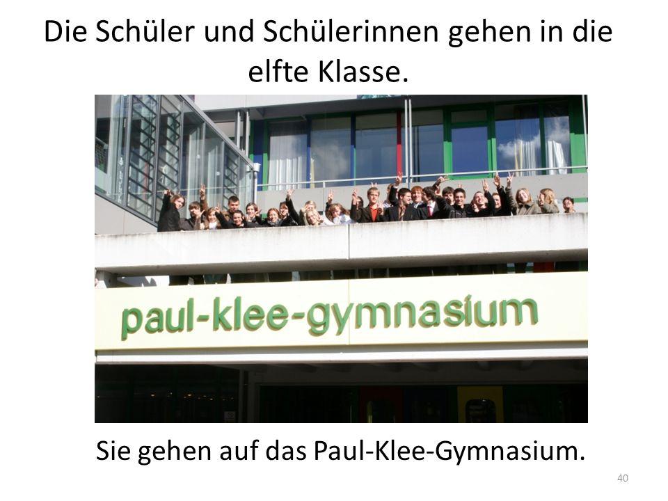 40 Die Schüler und Schülerinnen gehen in die elfte Klasse. Sie gehen auf das Paul-Klee-Gymnasium.