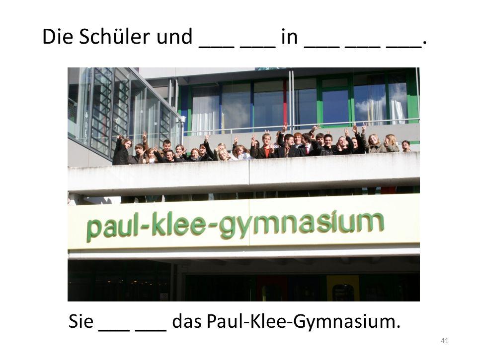41 Die Schüler und ___ ___ in ___ ___ ___. Sie ___ ___ das Paul-Klee-Gymnasium.