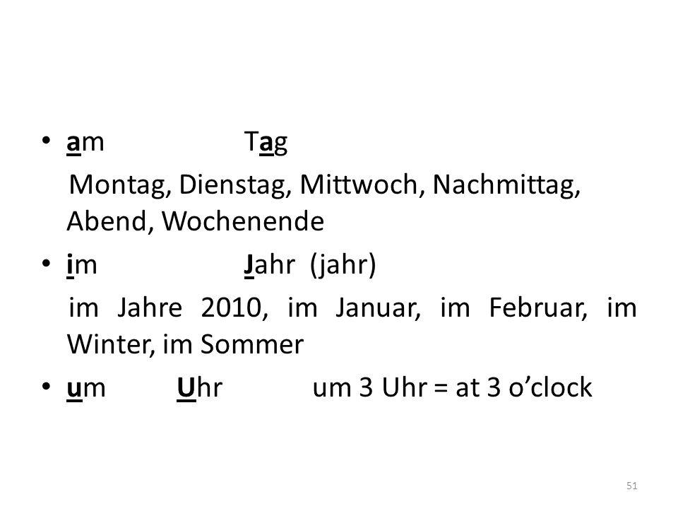 51 am Tag Montag, Dienstag, Mittwoch, Nachmittag, Abend, Wochenende imJahr (jahr) im Jahre 2010, im Januar, im Februar, im Winter, im Sommer umUhrum 3
