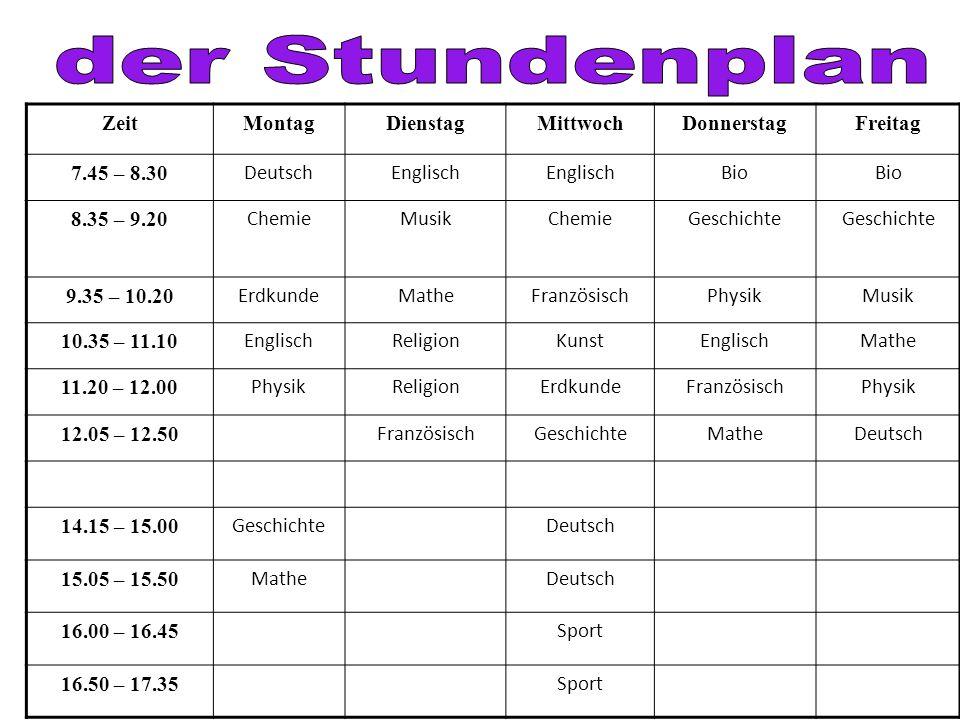 ZeitMontagDienstagMittwochDonnerstagFreitag 7.45 – 8.30 DeutschEnglisch Bio 8.35 – 9.20 ChemieMusikChemieGeschichte 9.35 – 10.20 ErdkundeMatheFranzösi