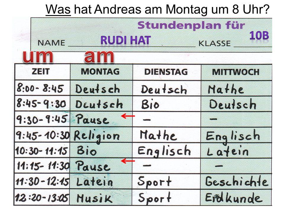 57 Was hat Andreas am Montag um 8 Uhr?