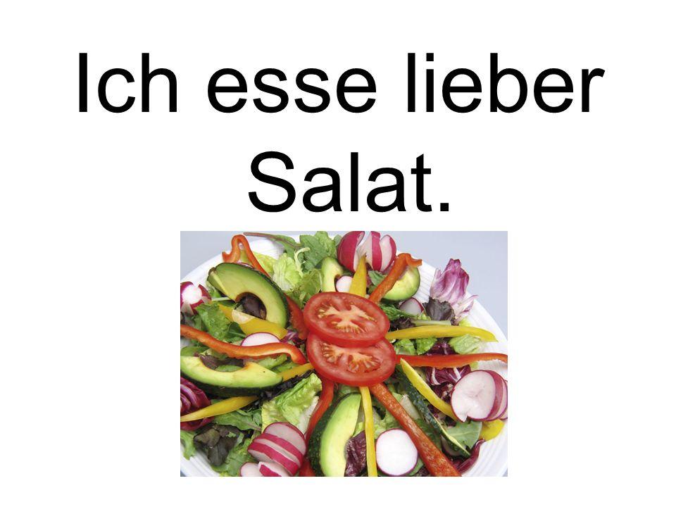 Ich esse lieber Salat.