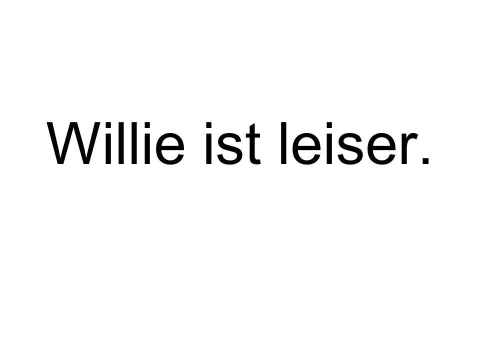Willie ist leiser.