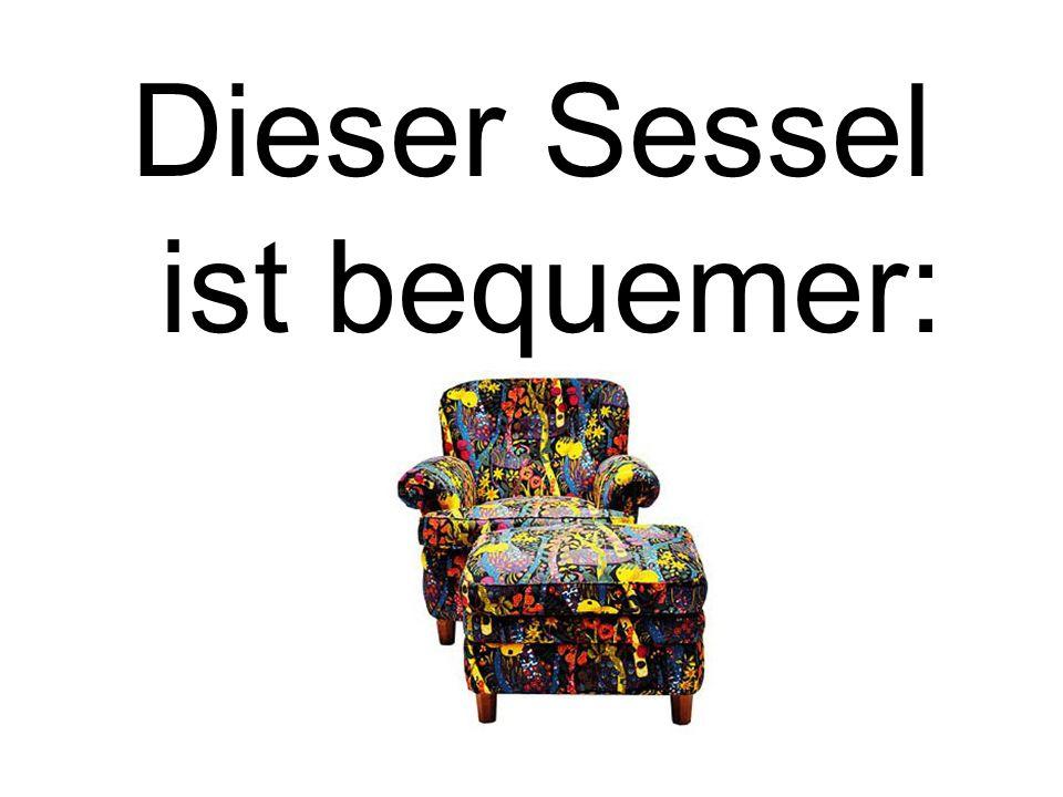 Dieser Sessel ist bequemer: