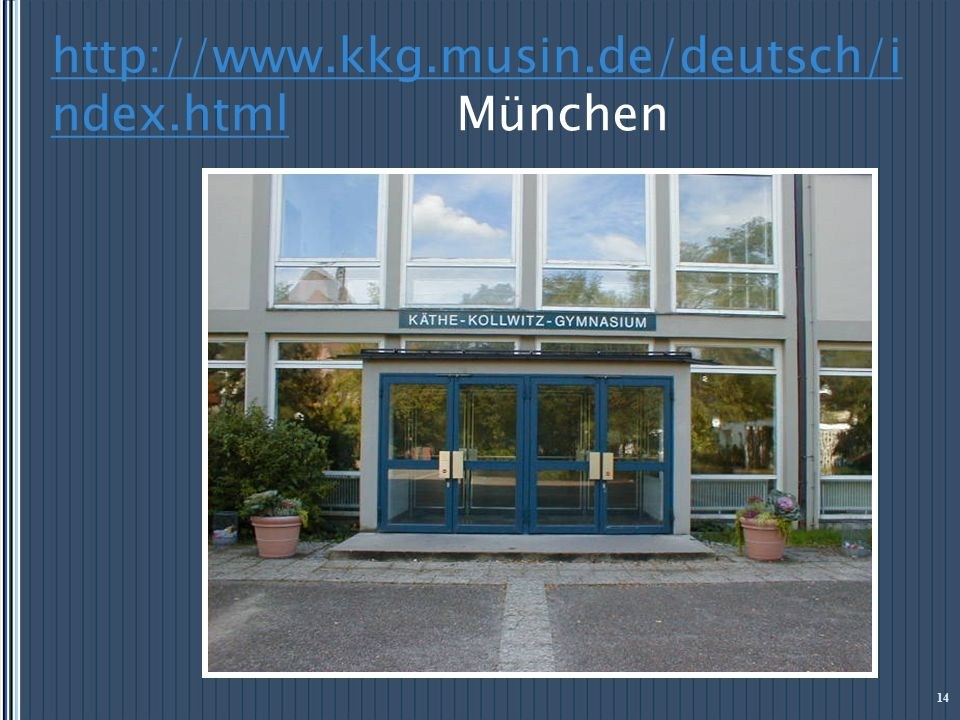 http://www.kkg.musin.de/deutsch/i ndex.htmlhttp://www.kkg.musin.de/deutsch/i ndex.html München 14
