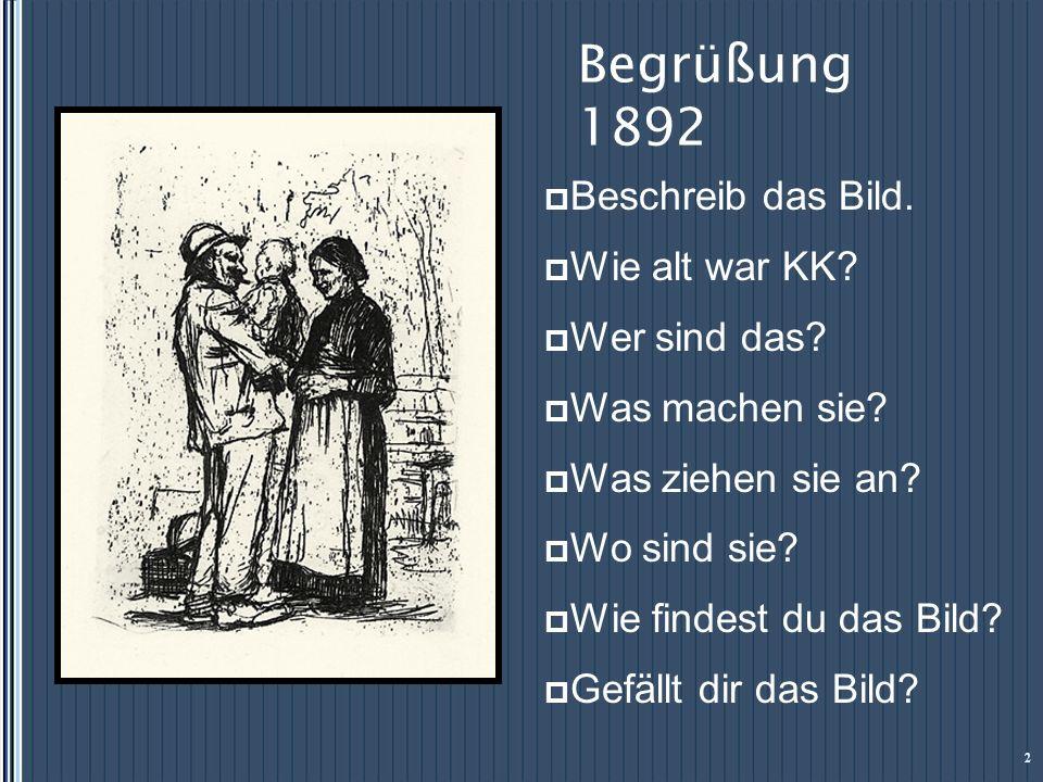 Begrüßung 1892 Beschreib das Bild. Wie alt war KK? Wer sind das? Was machen sie? Was ziehen sie an? Wo sind sie? Wie findest du das Bild? Gefällt dir