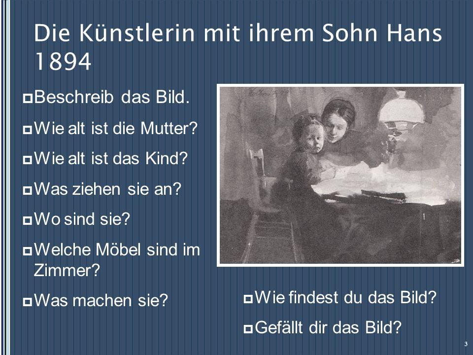 Die Künstlerin mit ihrem Sohn Hans 1894 Beschreib das Bild. Wie alt ist die Mutter? Wie alt ist das Kind? Was ziehen sie an? Wo sind sie? Welche Möbel