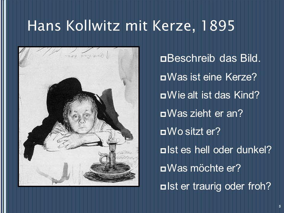 Hans Kollwitz mit Kerze, 1895 5 Beschreib das Bild. Was ist eine Kerze? Wie alt ist das Kind? Was zieht er an? Wo sitzt er? Ist es hell oder dunkel? W