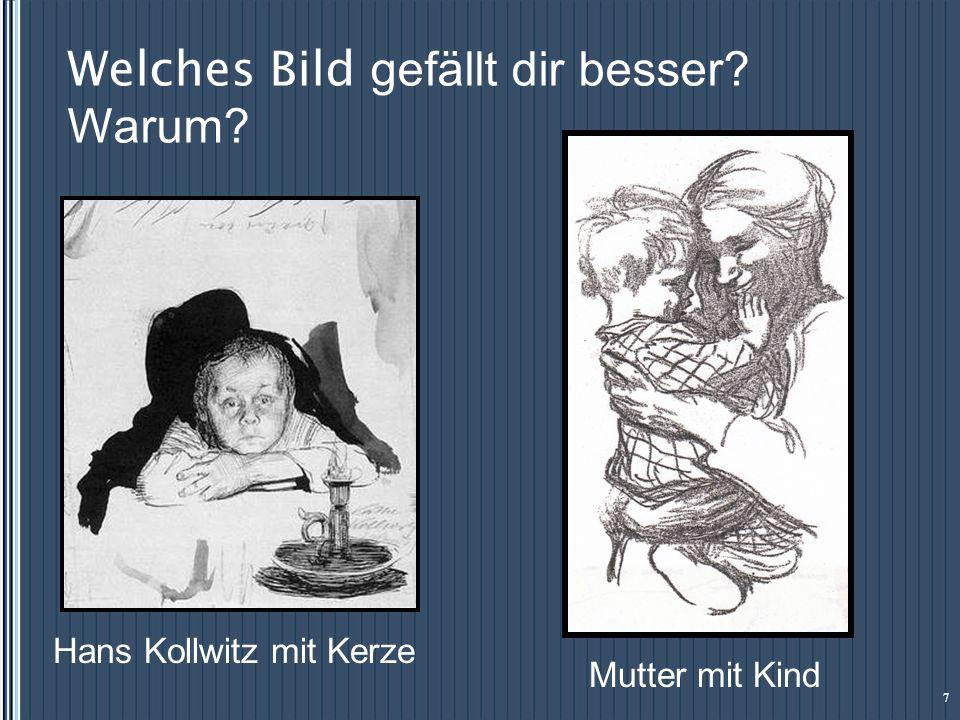 Welches Bild gefällt dir besser? Warum? Hans Kollwitz mit Kerze Mutter mit Kind 7