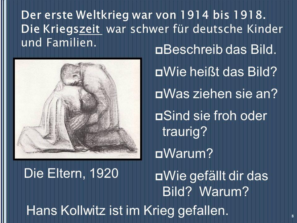 Der erste Weltkrieg war von 1914 bis 1918. Die Kriegszeit war schwer für deutsche Kinder und Familien. 8 Beschreib das Bild. Wie heißt das Bild? Was z