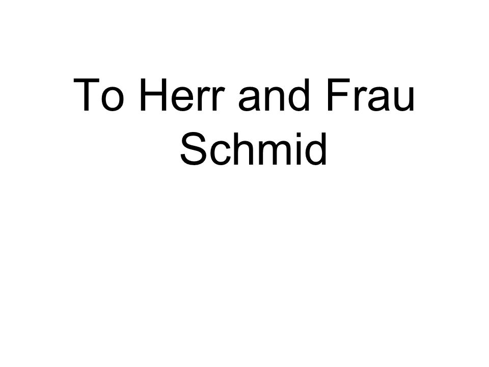 To Herr and Frau Schmid