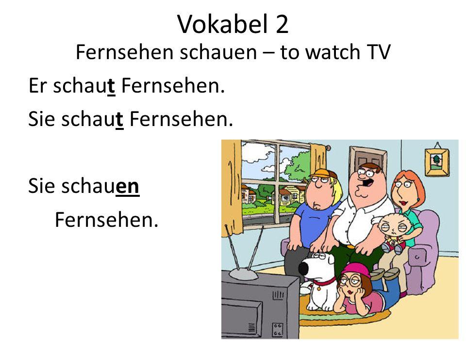 Vokabel 2 Fernsehen schauen – to watch TV Er schaut Fernsehen.