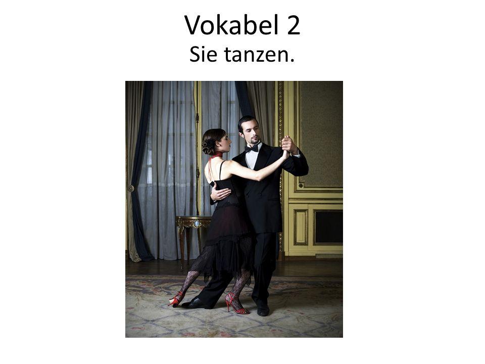 Vokabel 2 Sie tanzen.