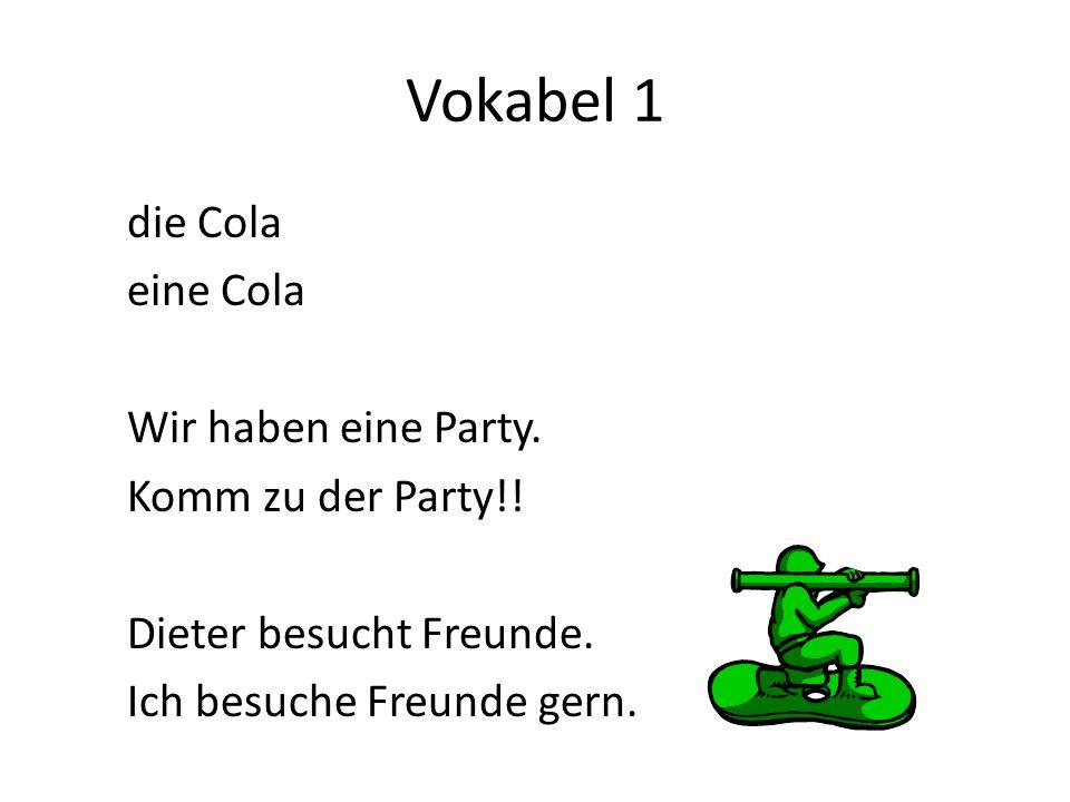 Vokabel 1 die Cola eine Cola Wir haben eine Party.