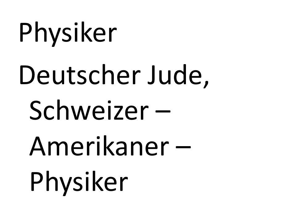 Physiker Deutscher Jude, Schweizer – Amerikaner – Physiker