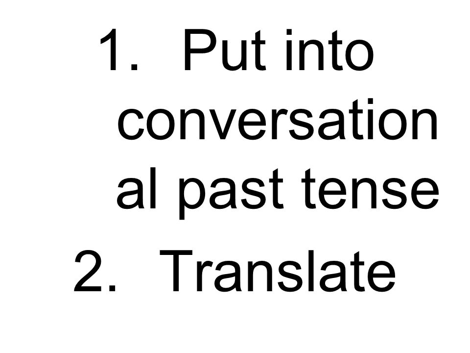1.Put into conversation al past tense 2.Translate