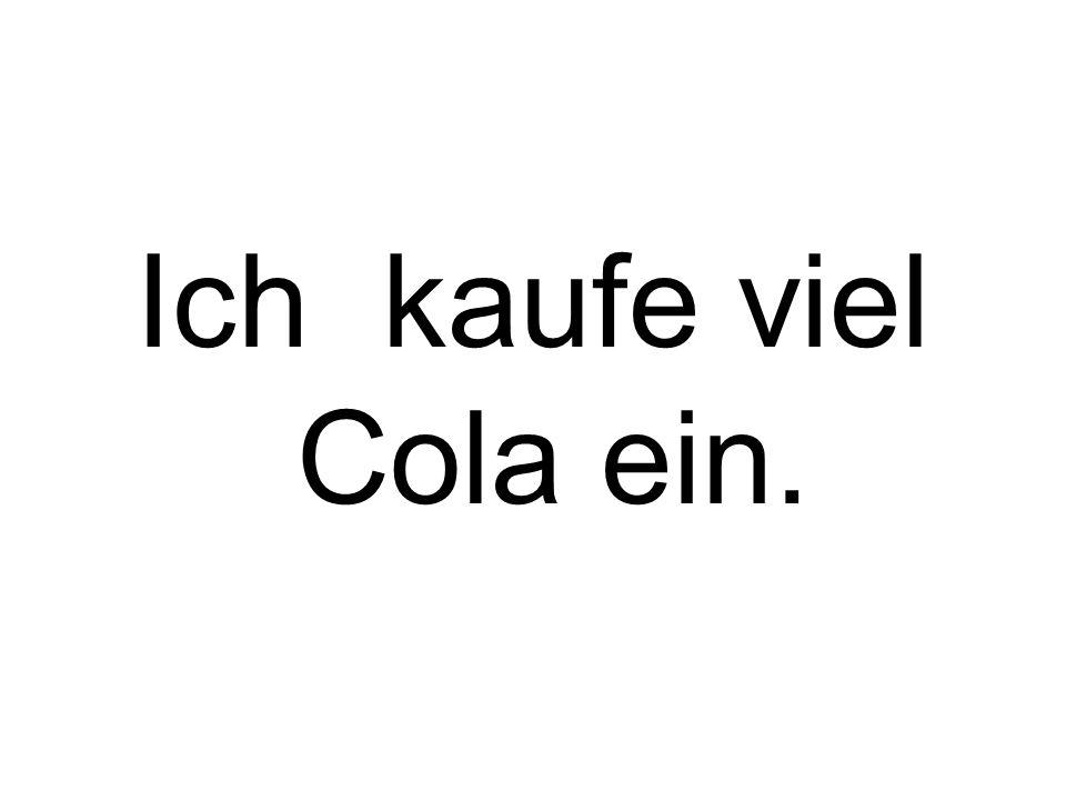 Ich kaufe viel Cola ein.