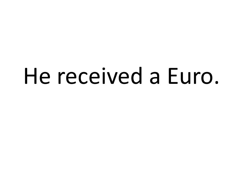 He received a Euro.