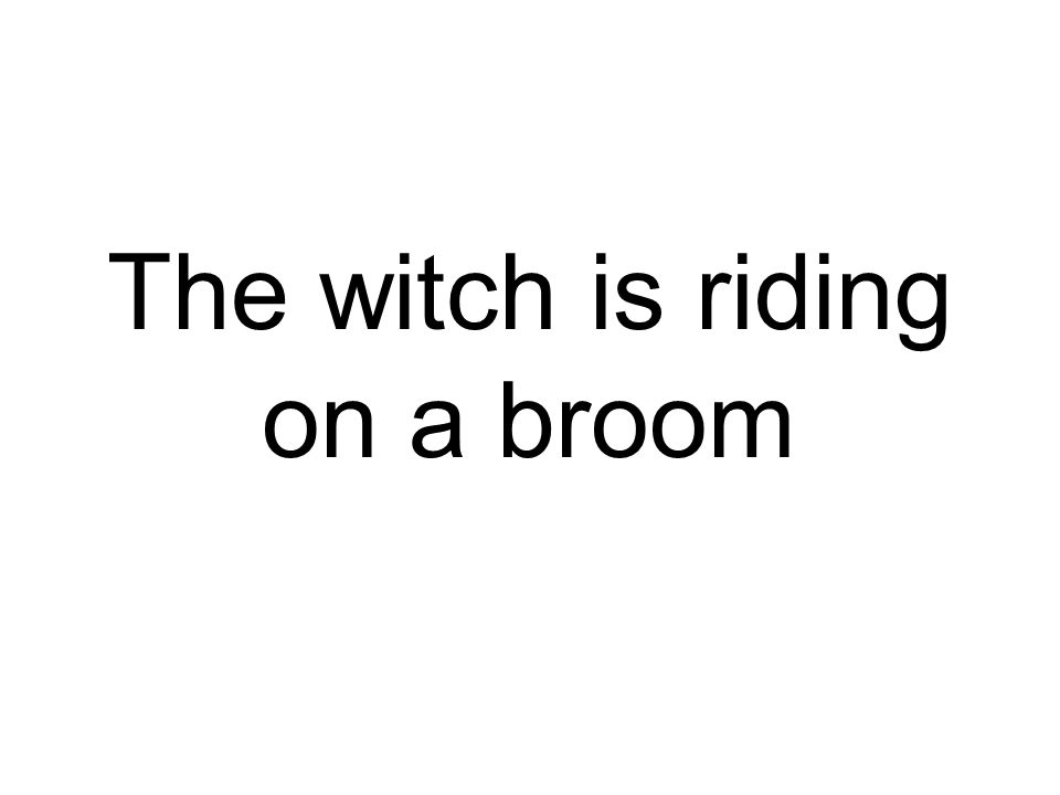 The witch is riding on a broom