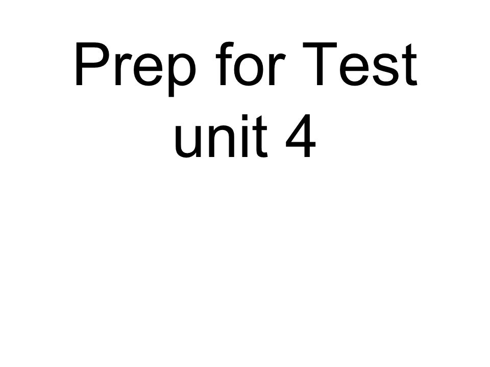 Prep for Test unit 4