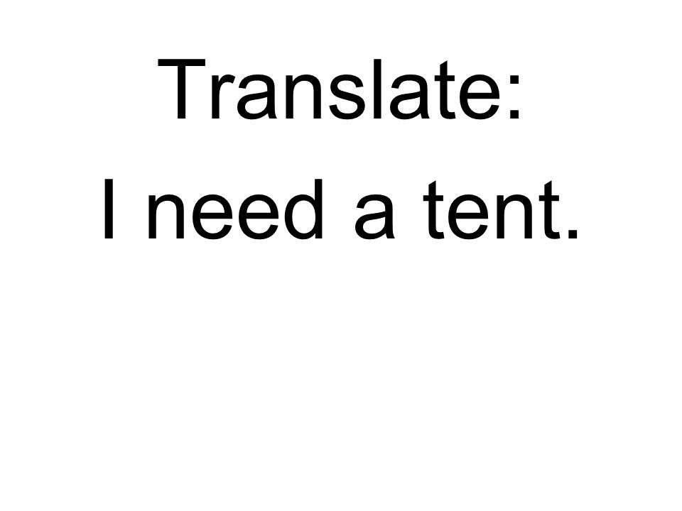Translate: I need a tent.