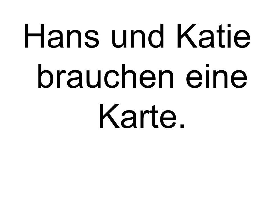 Hans und Katie brauchen eine Karte.