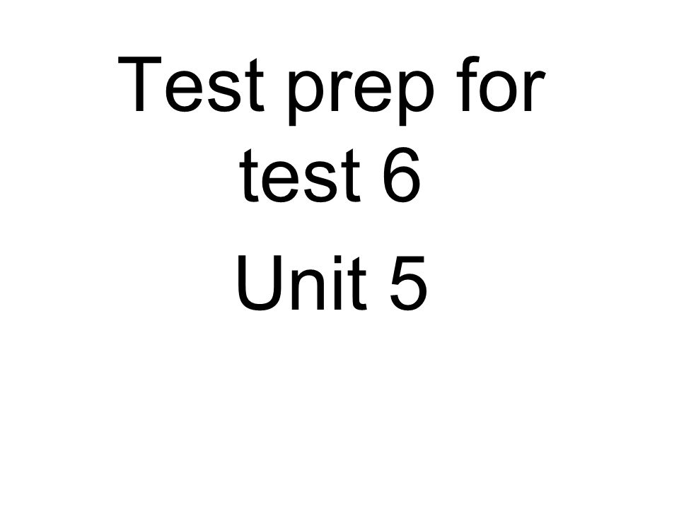 Test prep for test 6 Unit 5
