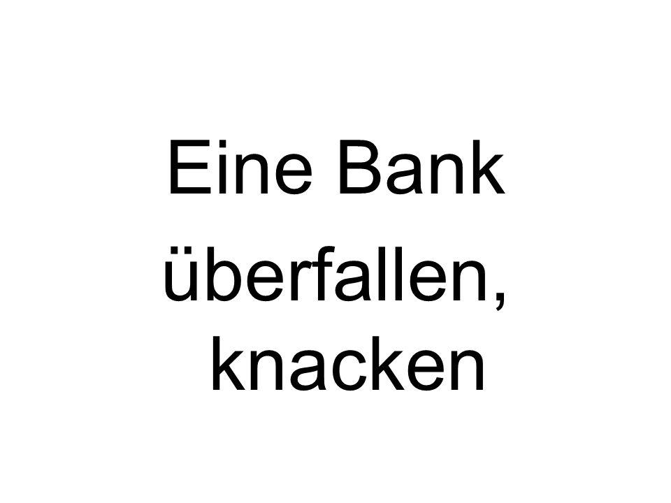 Eine Bank überfallen, knacken