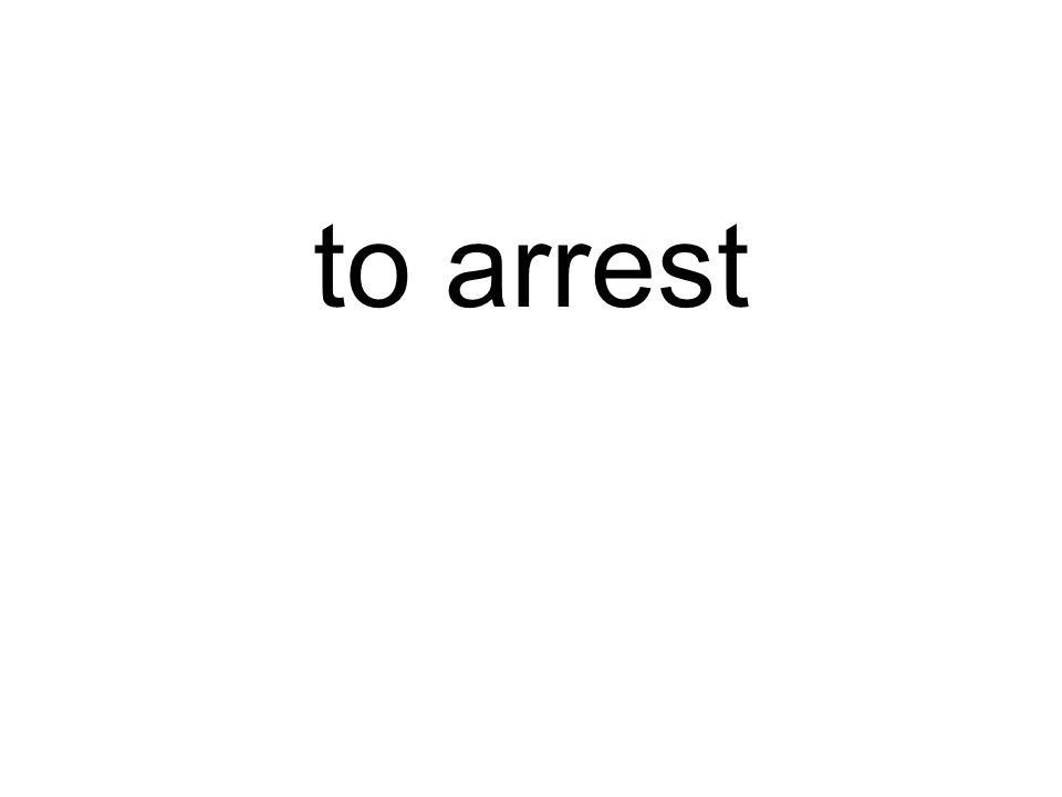 to arrest