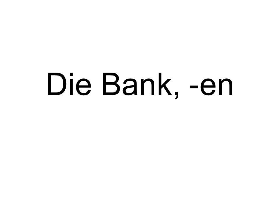 Die Bank, -en