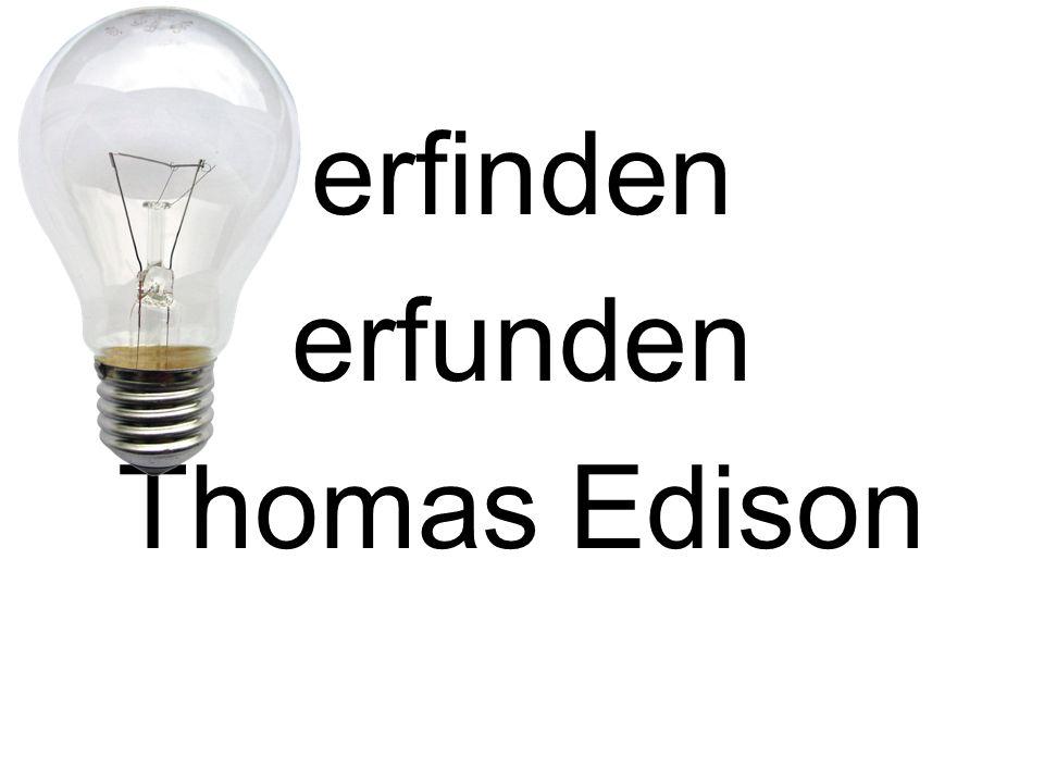 erfinden erfunden Thomas Edison