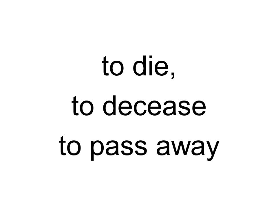to die, to decease to pass away
