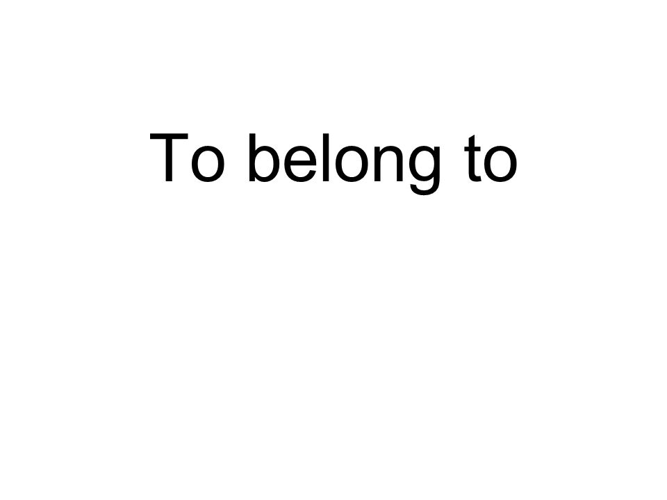 To belong to