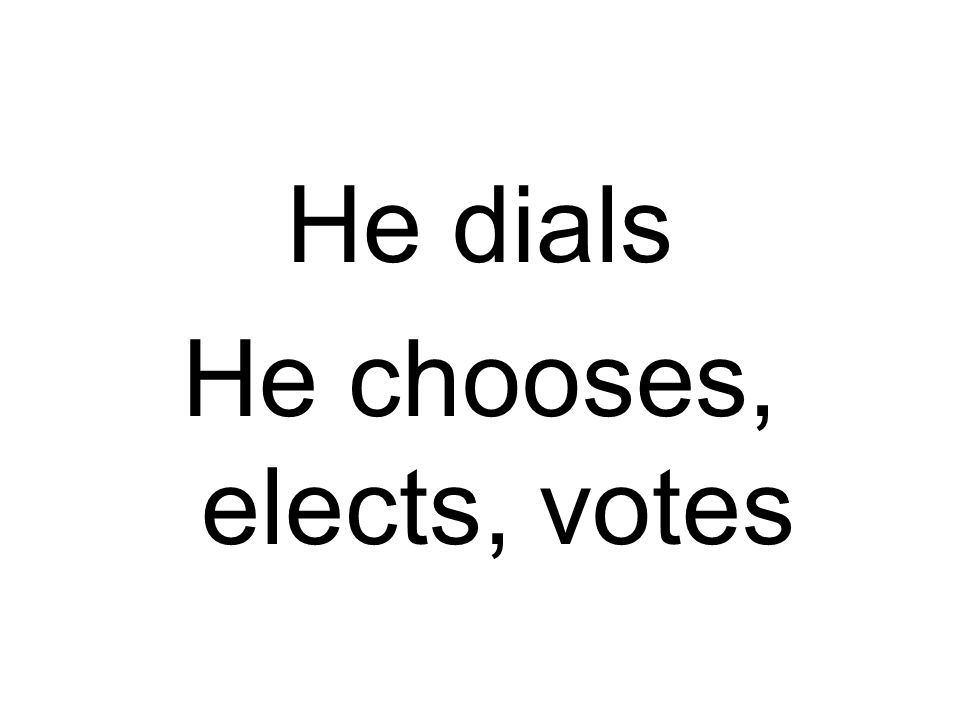 He dials He chooses, elects, votes